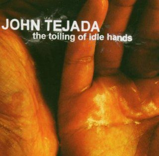Toiling of Idle Hands John Tejada Music