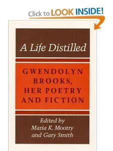 A Life Distilled: Gwendolyn Brooks, Her Poetry and Fiction