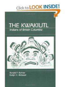 The Kwakiutl: Indians of British Columbia: Ronald P. Rohner, Evelyn C