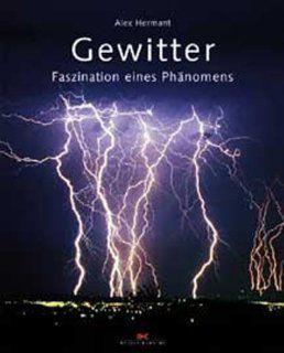 Gewitter. Faszination eines Phänomens Alex Hermannt