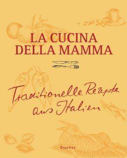 La Cucina della Mama Traditionelle Rezepte aus Italien