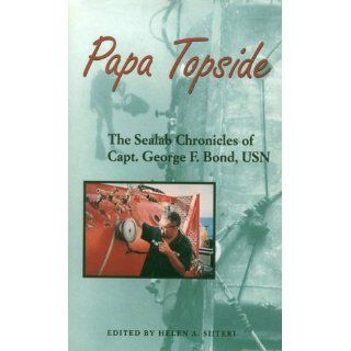 Papa Topside: The Sealab Chronicles of Capt. George F. Bond, USN: The