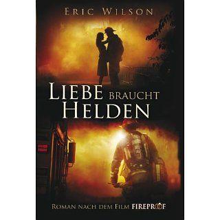 Liebe braucht Helden (Roman nach dem Film Fireproof) Eric