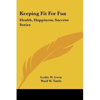 Keeping Fit for Fun Health, Happiness, Success Series