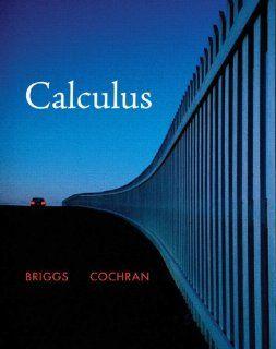 Calculus (Briggs/Cochran Calculus) William L. Briggs, Lyle Cochran