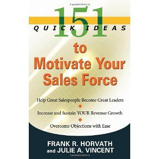151 Quick Ideas to Motivate Your Sales Force: Frank R. Horvath, Julie