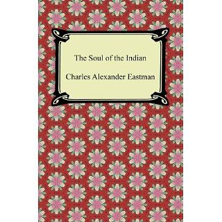 The Soul of the Indian [with Biographical Introduction] Charles