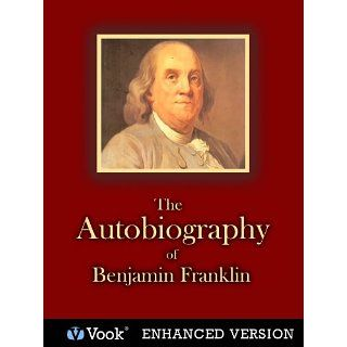 The Autobiography of Benjamin Franklin Benjamin Franklin, Vook