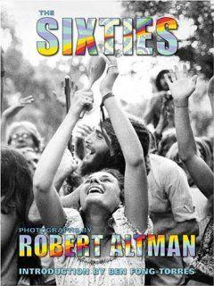 The Sixties Photographs by Robert Altman Robert Altman, Ben Fong