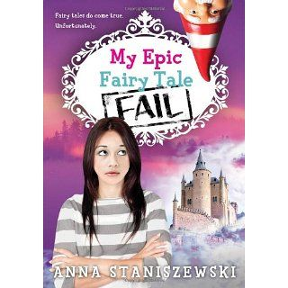 My Epic Fairy Tale Fail (My Very UnFairy Tale Life) Anna Staniszewski