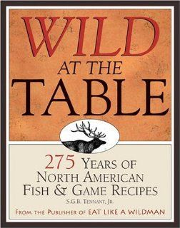 Wild at the Table 275 Years of North American Fish & Game