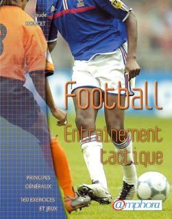 Football  Entraînement tactique (French Edition) Claude Doucet