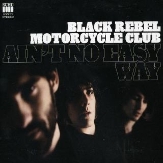 Black Rebel Motorcycle Club   Aint No Easy Way [Import]